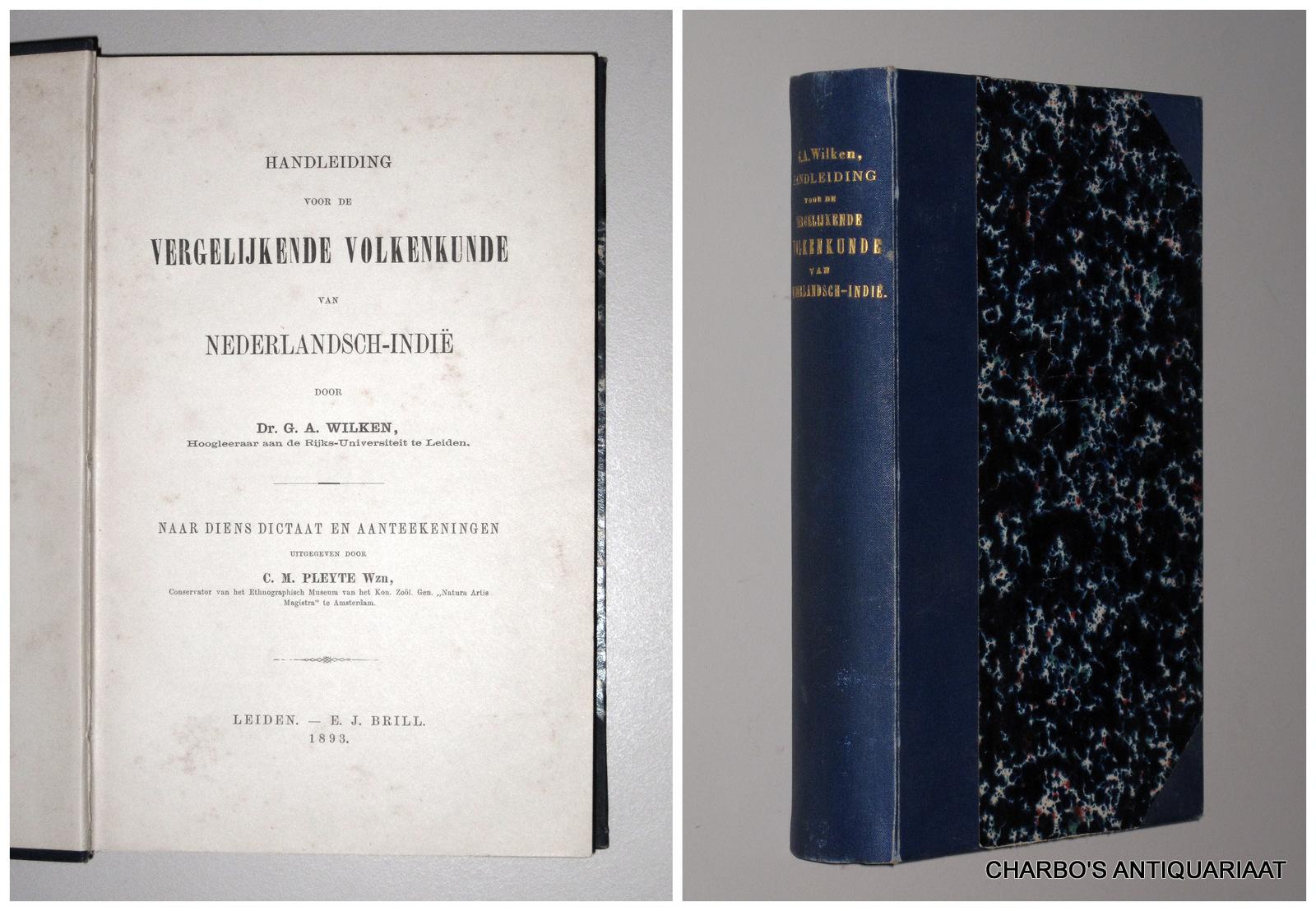 WILKEN, G.A., -  Handleiding voor de vergelijkende volkenkunde van Nederlandsch-Indië. Naar diens dictaat en aanteekeningen uitgegeven door C.M.Pleyte.