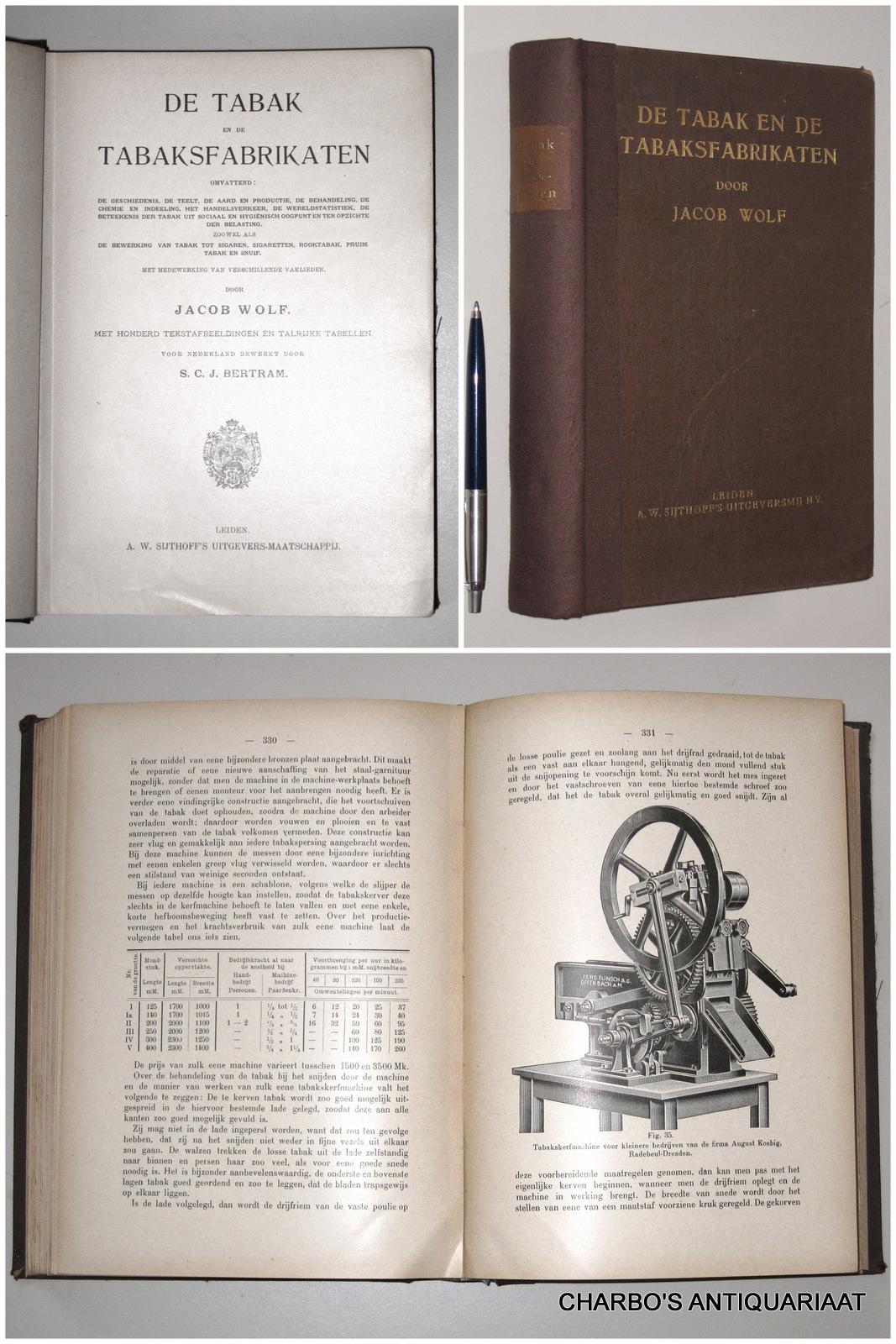 WOLF, JACOB, -  De tabak en de tabaksfabrikaten. Voor Nederland bewerkt door S.C.J. Bertram.