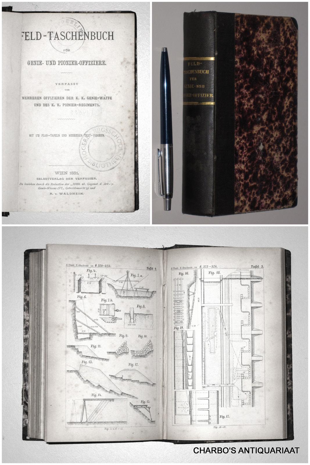 K.K. GENIE-WAFFE, -  Feld-taschenbuch für Genie- und Pionier-Offiziere. Verfasst von mehreren Offizieren der K.K. Genie-Waffe und des K.K. Pionier-Regiments.