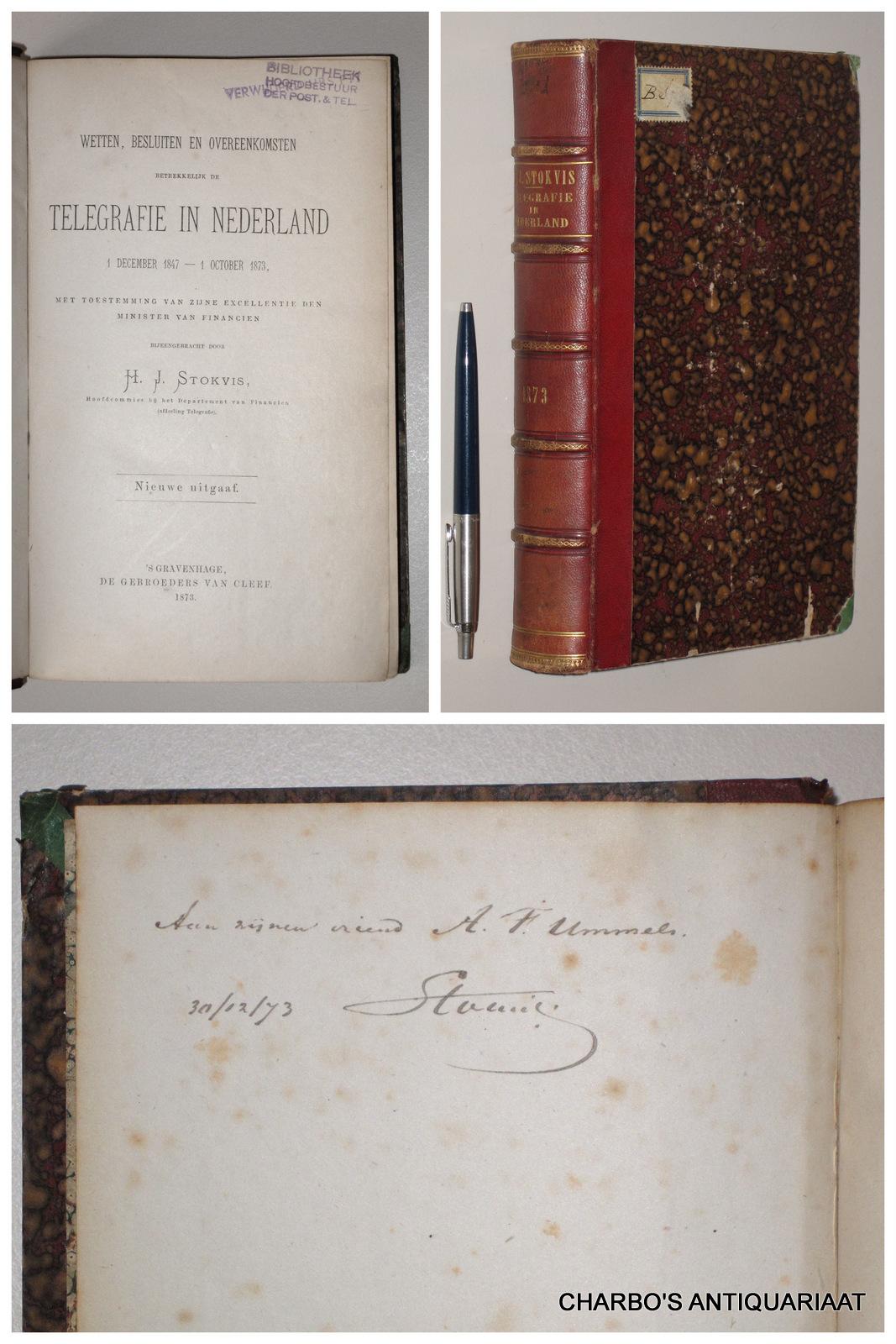 STOKVIS, H.J., -  Wetten, besluiten en overeenkomsten betrekkelijk de electro-magnetische telegrafen in Nederland, 1 Decenber 1847 - 1 October 1873.