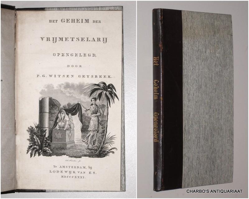 WITSEN GEYSBEEK, P.G., -  Het geheim der Vrijmetselarij opengelegd.