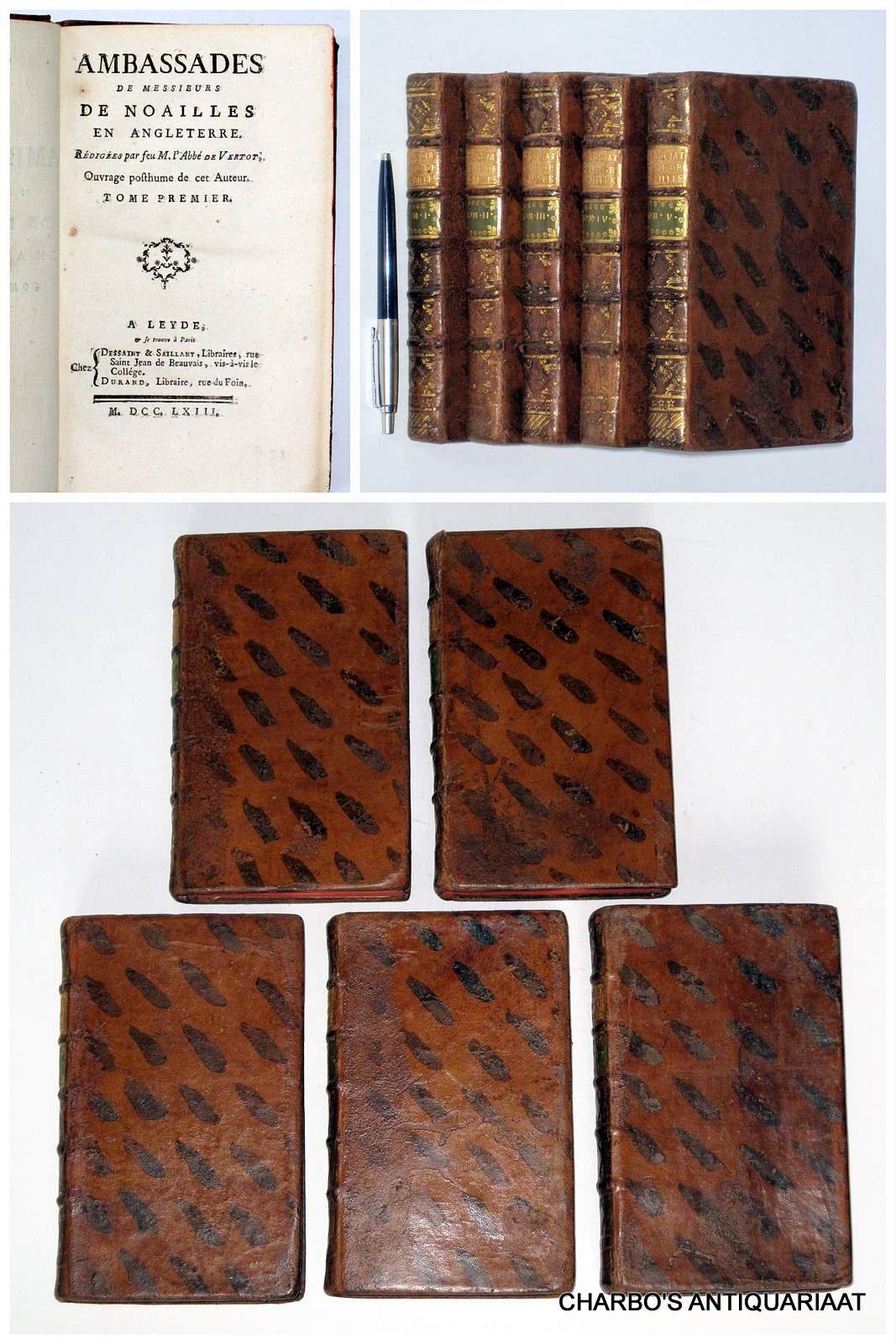 VERTOT, ABBÉ DE, -  Ambassades de messieurs de Noailles en Angleterre. Redigees par feu M. l'Abbé de Vertot. Ouvrage posthume de cet auteur. (5 vols.).
