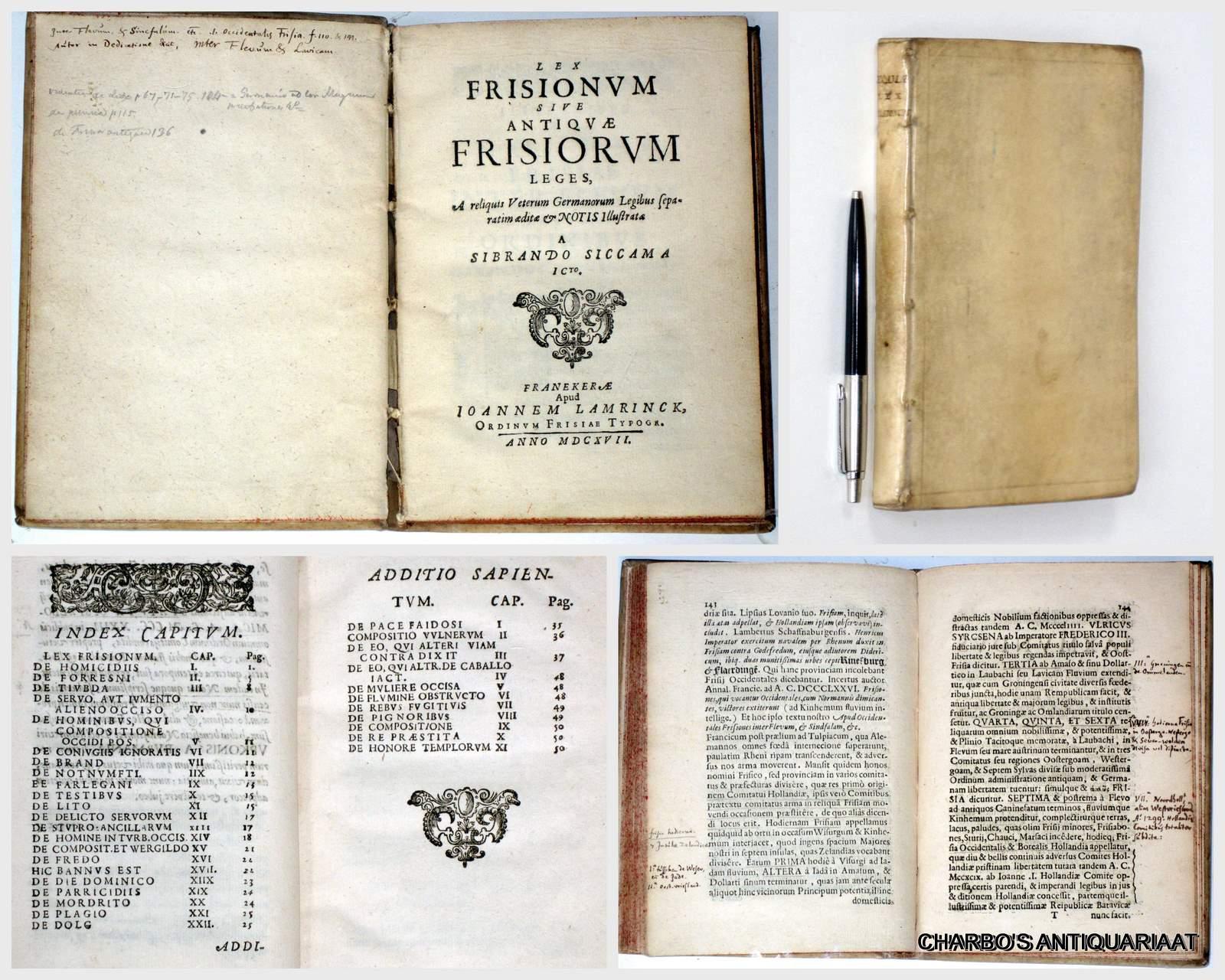 SICCAMA, SIBRAND, -  Lex Frisionum sive antique Frisorum leges, A reliquis Veterum Germanorum Legibus separatim aeditae & notis illustrata.