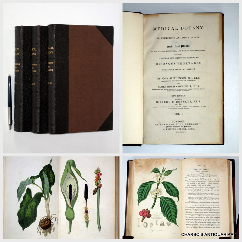 STEPHENSON, JOHN & CHURCHILL, JAMES MORSS, -  Medical botany; or, illustrations and descriptions of the medicinal plants of the London, Edinburgh, and Dublin Pharmacopoeias. Comprising a popular and scientific account of poisonous vegetables indigenous to Great Britain. (3 vol. set).