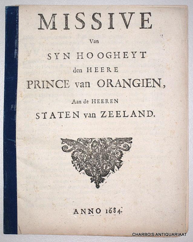 WILLEM III, STADHOUDER PRINS, -  Missive van Syn Hoogheyt den Heere Prince van Orangien, aan de Heeren Staten van Zeeland.
