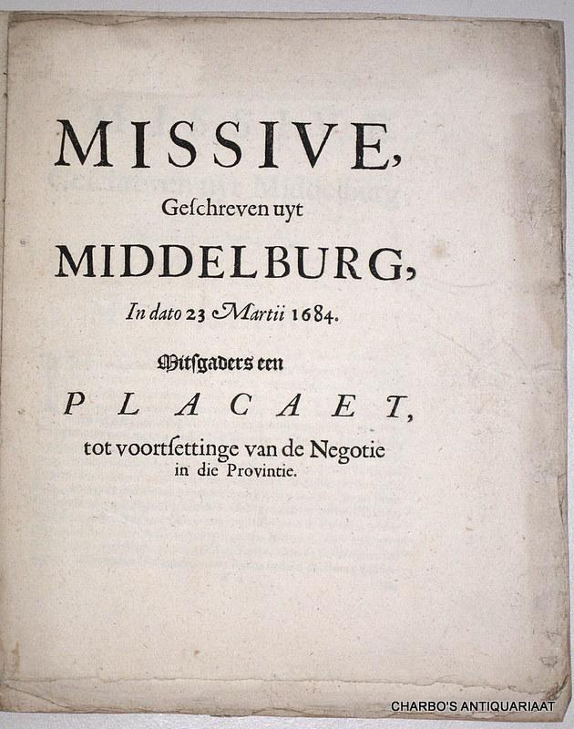 STATEN VAN ZEELAND, -  Missive, geschreven uyt Middelburg, in dato 23 Martii 1684. Mitsgaders een placaet, tot voortsettinge van de negotie in die provintie.
