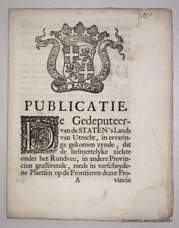 STATEN  'S LANDS VAN UTRECHT, -  Publicatie. De gedeputeerden van de Staten 's Lands van Utrecht, in ervaring gekomen zynde, dat de besmettelyke ziekte onder het rundvee, in andere provincien grassende, reeds in verscheydene plaatsen op de frontieren dezer provincie ontstoken is, hebben goedgevonden, het placaat van de Heeren Staten, den 12. Augusti 1713 geëmaneert, te renoveren ... (Was geparapheert, Hendk. Smissaert, vt. ... Was geteeckent, G.F. de Milan-Visconti).