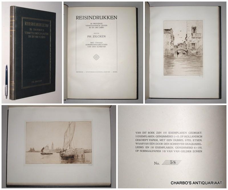 ZILCKEN, PH., -  Reisindrukken: Provence, Venetiaansch leven, in en om Caïro. Met twaalf oorspronkelijke etsen van den schrijver.