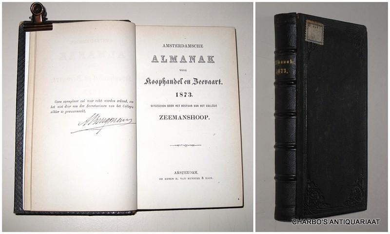 COLLEGIE ZEEMANSHOOP, -  Amsterdamsche almanak voor koophandel en zeevaart, 1873. Uitgegeven door het bestuur van het College Zeemanshoop.