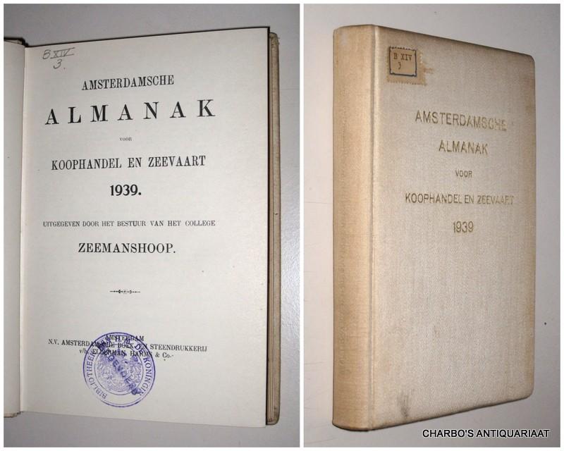 COLLEGE ZEEMANSHOOP, -  Amsterdamsche almanak voor koophandel en zeevaart 1939. Uitgegeven door het bestuur van het College Zeemanshoop.