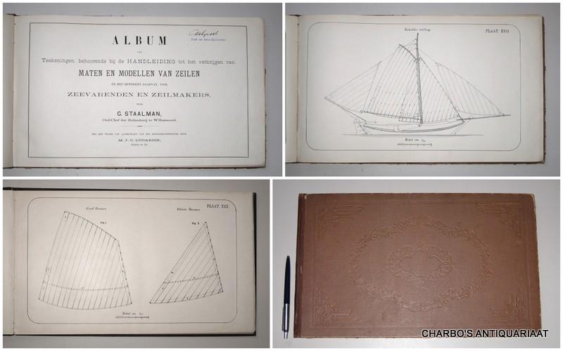 STAALMAN, G., -  Album van teekeningen behoorende bij de handleiding tot het verkrijgen van maten en modellen van zeilen en het bewerken daarvan, voor zeevarenden en zeilmakers.