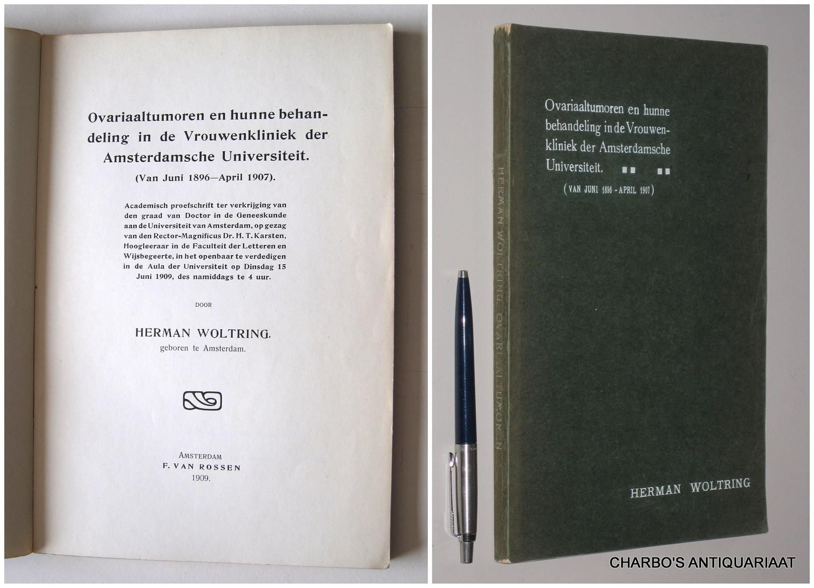 WOLTRING, HERMAN, -  Ovariaaltumoren en hunne behandeling in de Vrouwenkliniek der Amsterdamsche Universiteit (van Juni 1896 - April 1907).