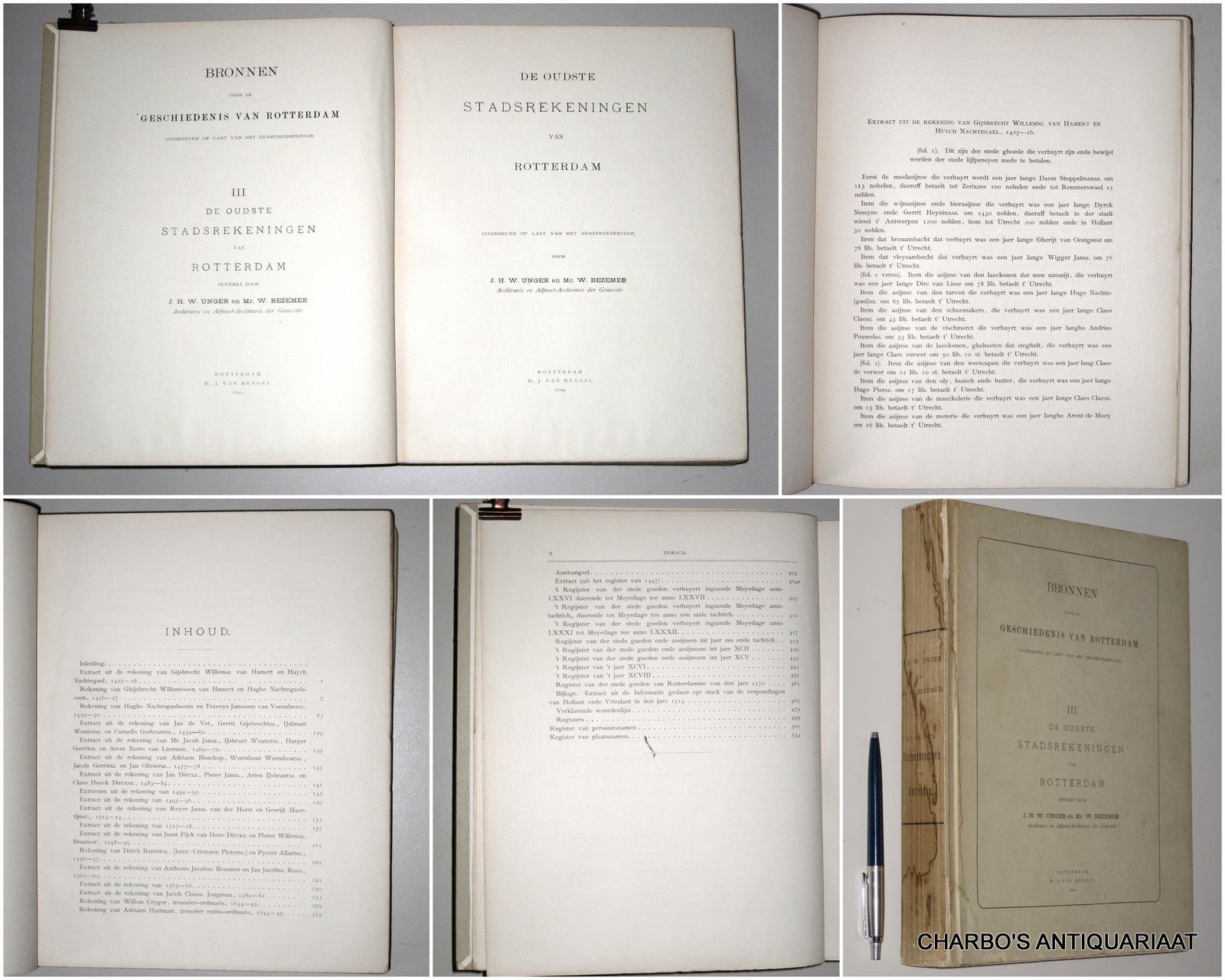 UNGER, J.H.W. & BEZEMER, W. (UITG.), -  Bronnen voor de geschiedenis van Rotterdam. III: De oudste stadsrekeningen van Rotterdam.