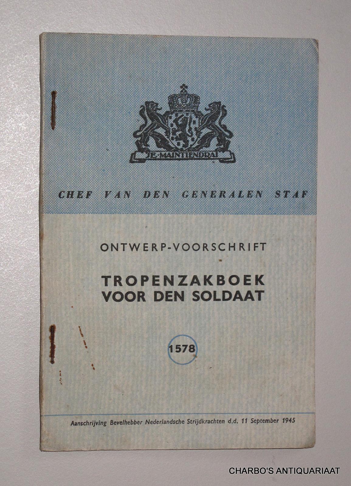 CHEF VAN DEN GENERALEN STAF, -  Ontwerp-voorschrift Tropenzakboek voor den soldaat. No. 1578..