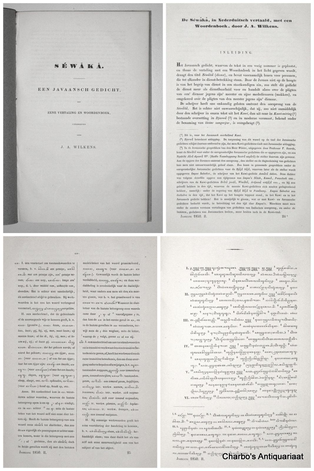 WILKENS, J.A., -  Sewaka: Een Javaansch gedicht, met eene vertaling en woordenboek. & Javaansche tekst van de Sewaka.