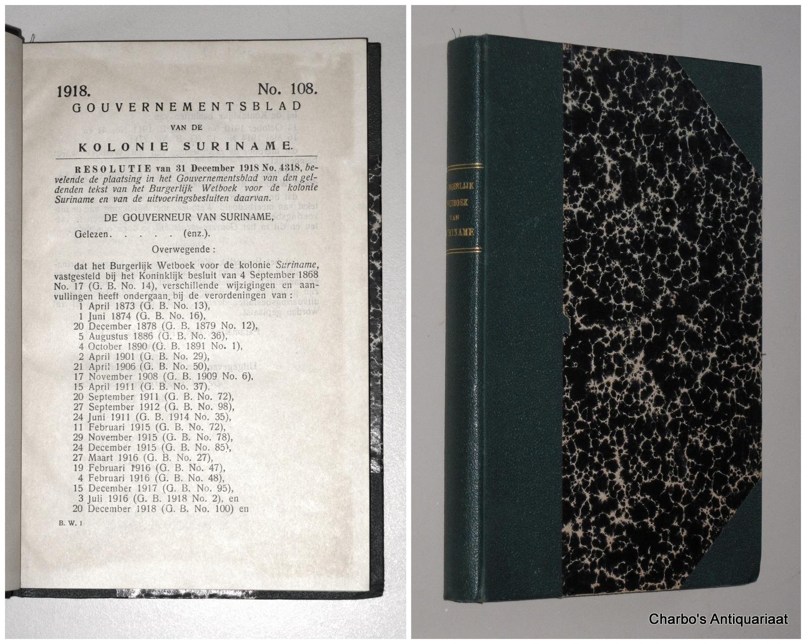 SURINAME. -  Gouvernementsblad van de Kolonie Suriname 1918. No. 104: Burgerlijk Wetboek voor de kolonie Suriname en van de uitvoeringsbesluiten daarvan.