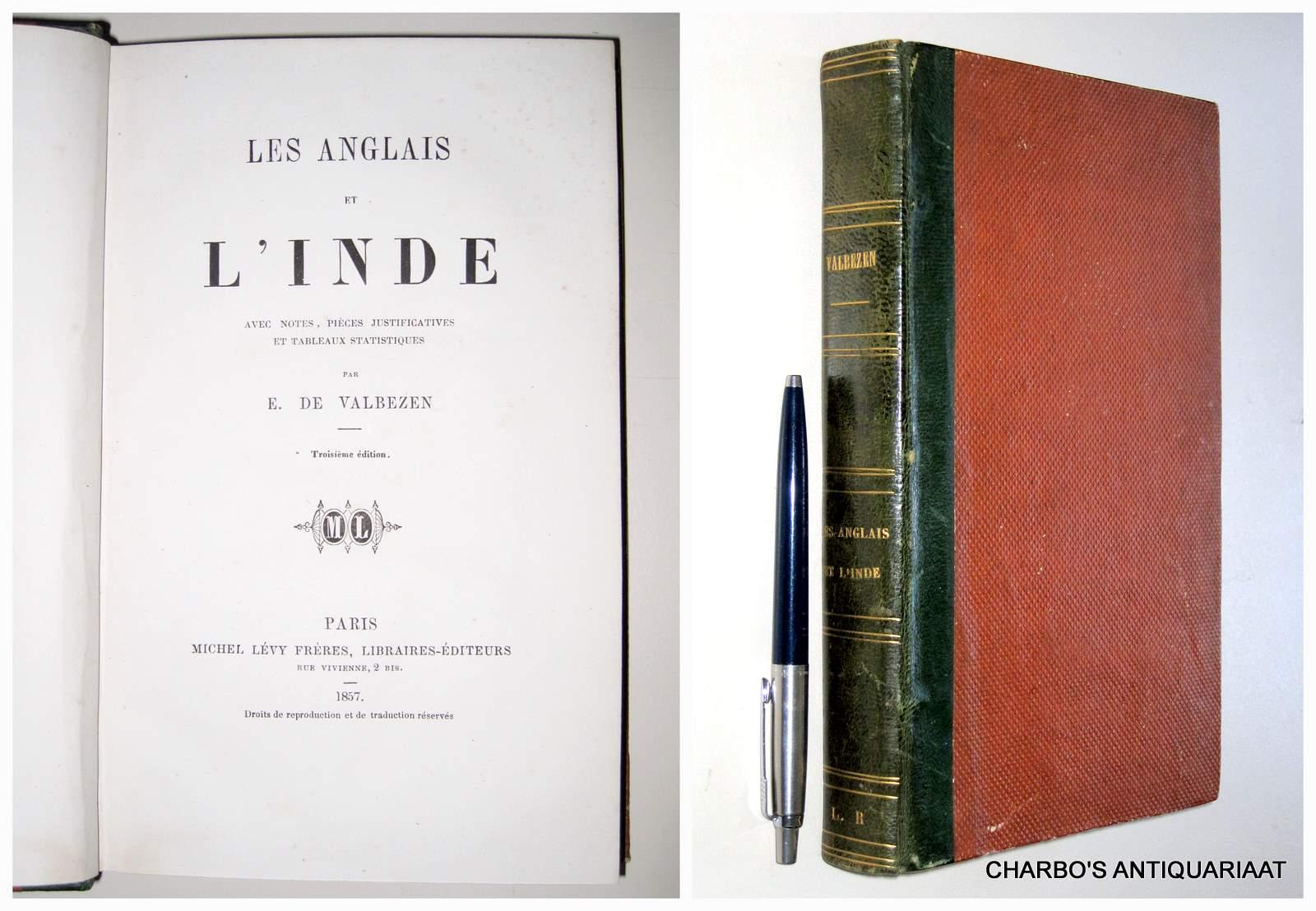 VALBEZEN, E. DE, -  Les Anglais et l'Inde. Avec notes, pièces  justificatives et tableaux statistiques.