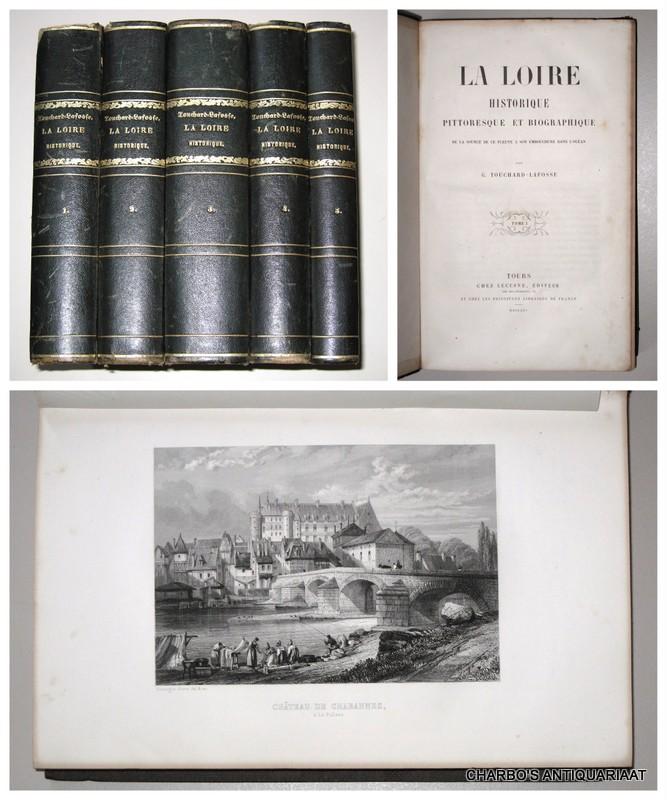 TOUCHARD-LAFOSSE, G., -  La Loire, historique, pittoresque et  biographique. De la source de ce fleuve à son embouchure  dans l'océan.
