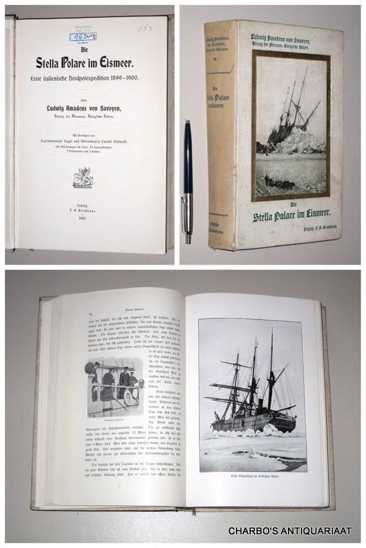 SAVOYEN, L.A. VON, -  Die Stella Polare im Eismeer. Die erste italienische Nordpolexpedition, 1899-1900.